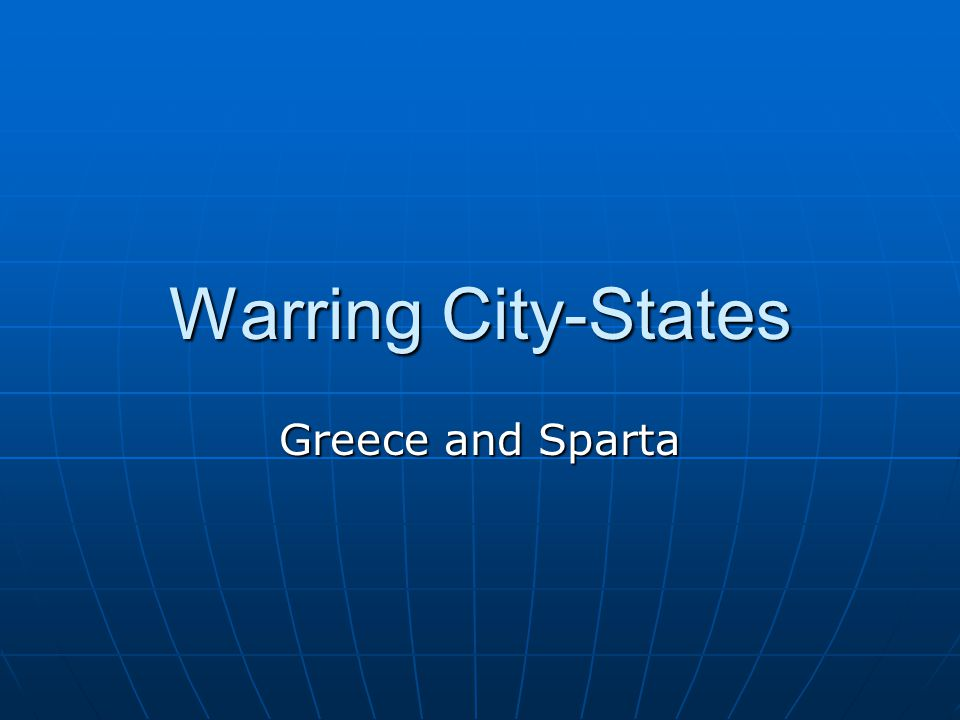 Warring City-States Greece and Sparta