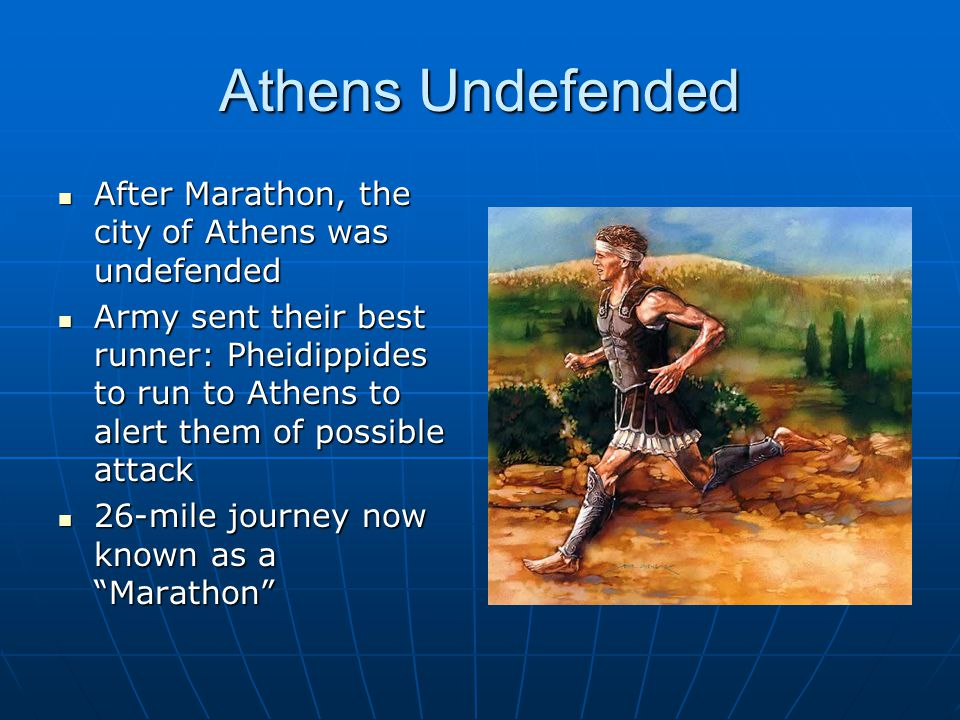 Athens Undefended After Marathon, the city of Athens was undefended
