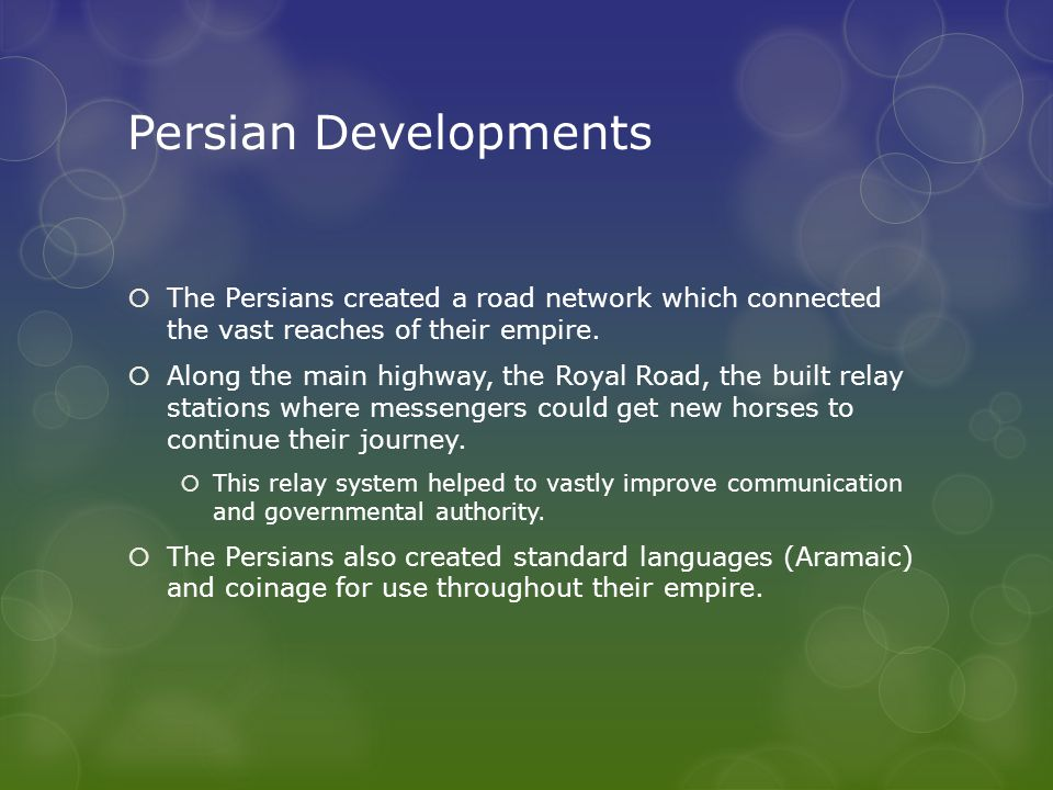 Persian Developments The Persians created a road network which connected the vast reaches of their empire.
