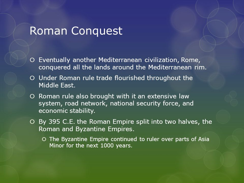 Roman Conquest Eventually another Mediterranean civilization, Rome, conquered all the lands around the Mediterranean rim.