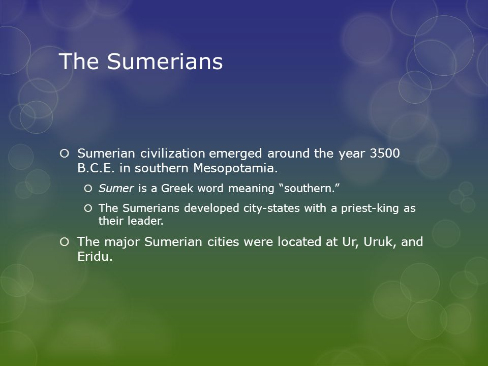 The Sumerians Sumerian civilization emerged around the year 3500 B.C.E. in southern Mesopotamia. Sumer is a Greek word meaning southern.