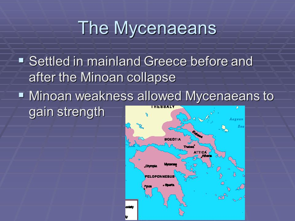 The Mycenaeans Settled in mainland Greece before and after the Minoan collapse.