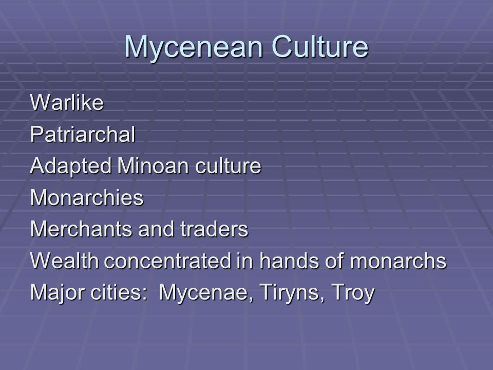Mycenean Culture Warlike Patriarchal Adapted Minoan culture Monarchies