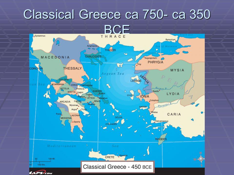 Classical Greece ca 750- ca 350 BCE