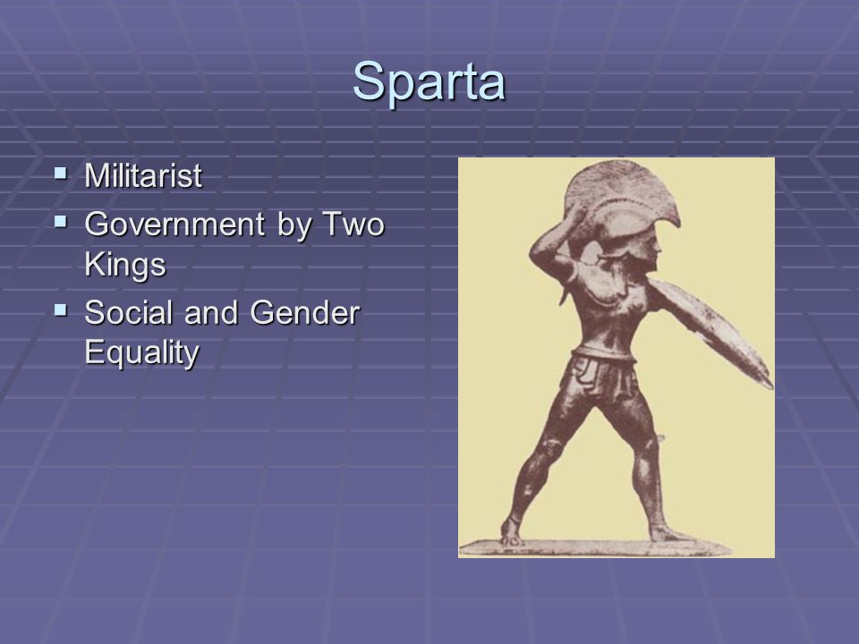 Sparta Militarist Government by Two Kings Social and Gender Equality