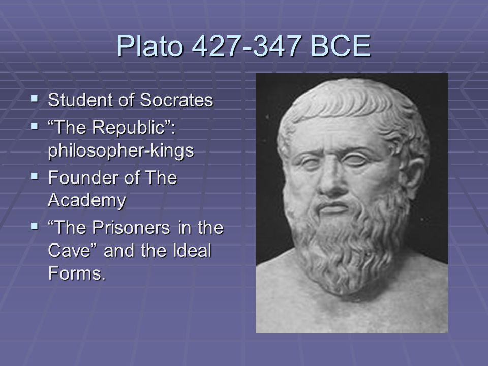 Plato 427-347 BCE Student of Socrates