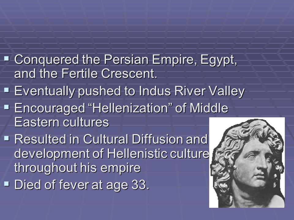 Conquered the Persian Empire, Egypt, and the Fertile Crescent.