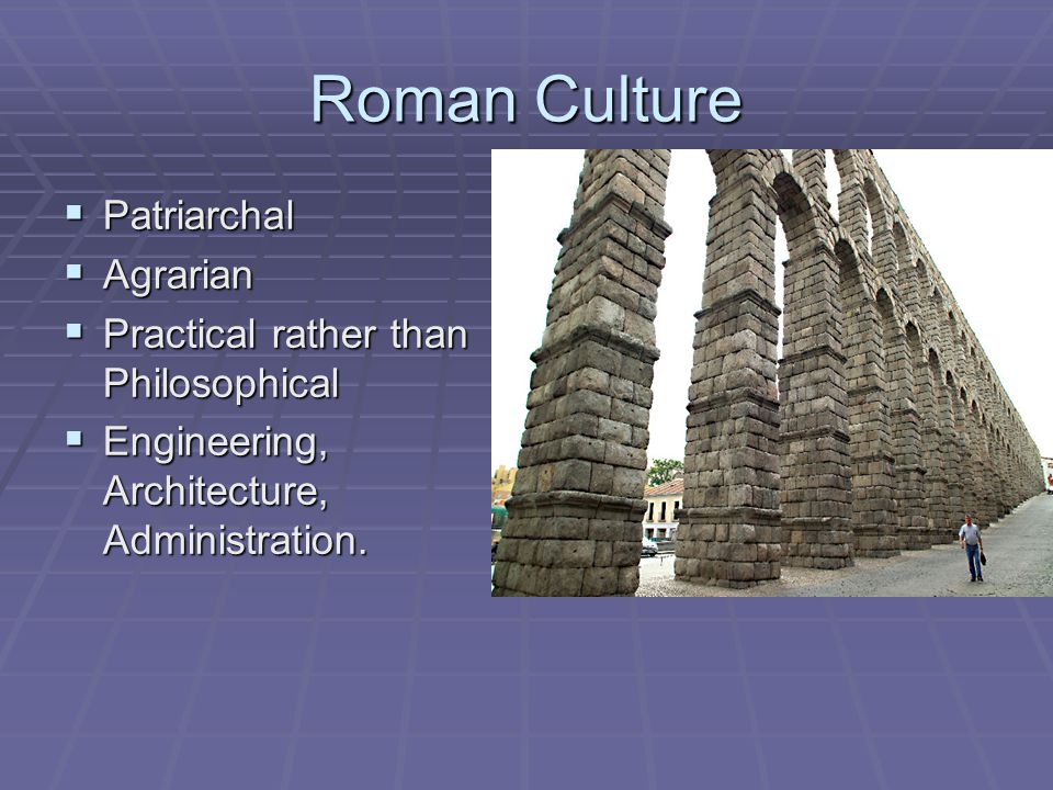 Roman Culture Patriarchal Agrarian Practical rather than Philosophical