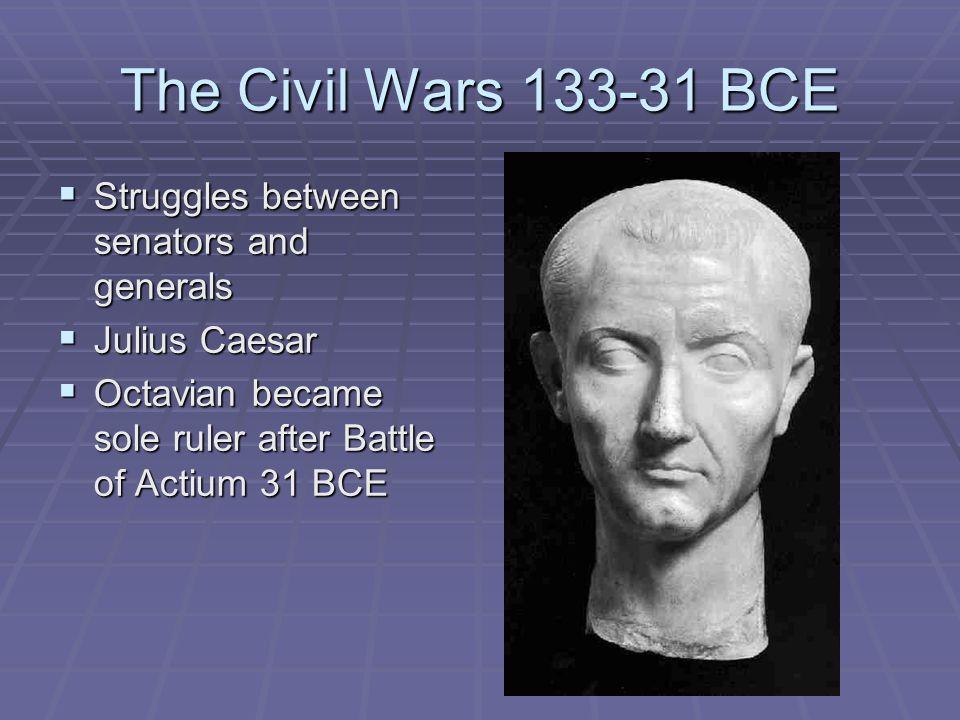 The Civil Wars 133-31 BCE Struggles between senators and generals