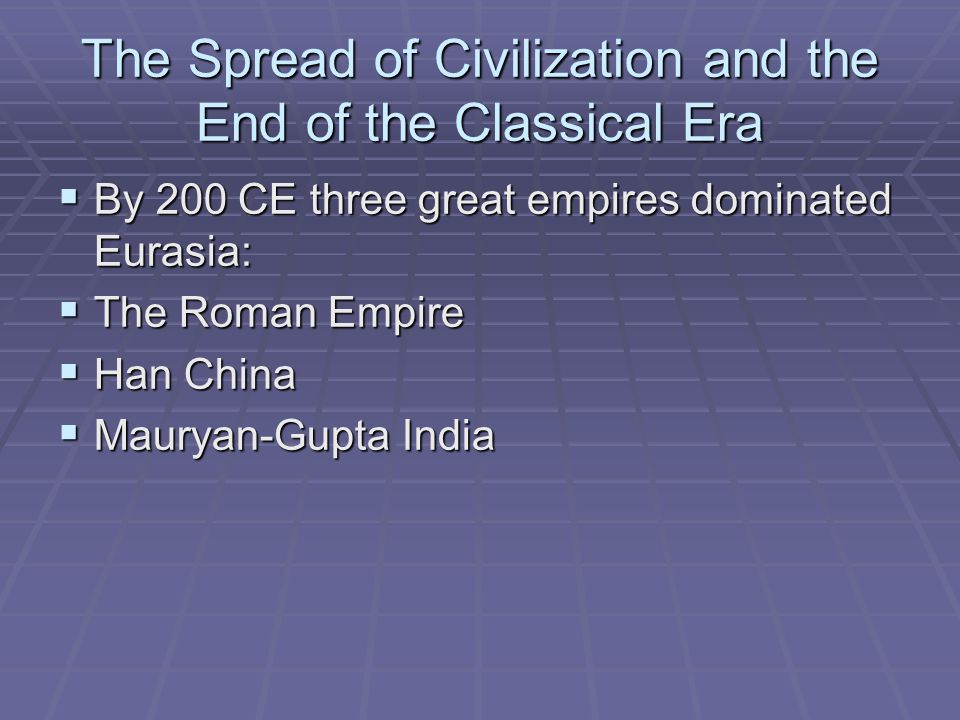 The Spread of Civilization and the End of the Classical Era