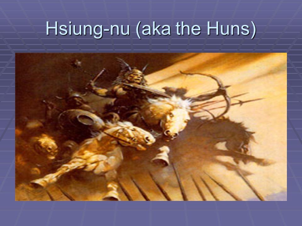 Hsiung-nu (aka the Huns)