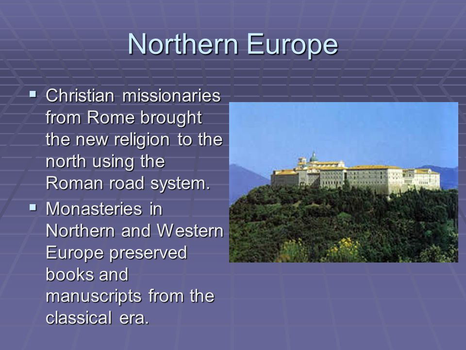 Northern Europe Christian missionaries from Rome brought the new religion to the north using the Roman road system.
