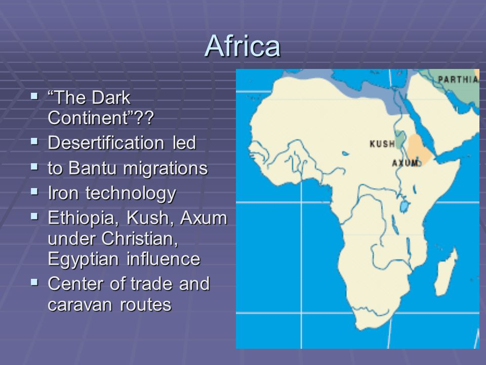 Africa The Dark Continent Desertification led to Bantu migrations