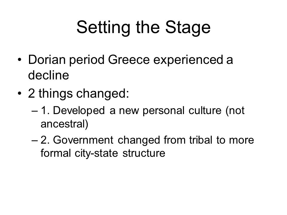Setting the Stage Dorian period Greece experienced a decline
