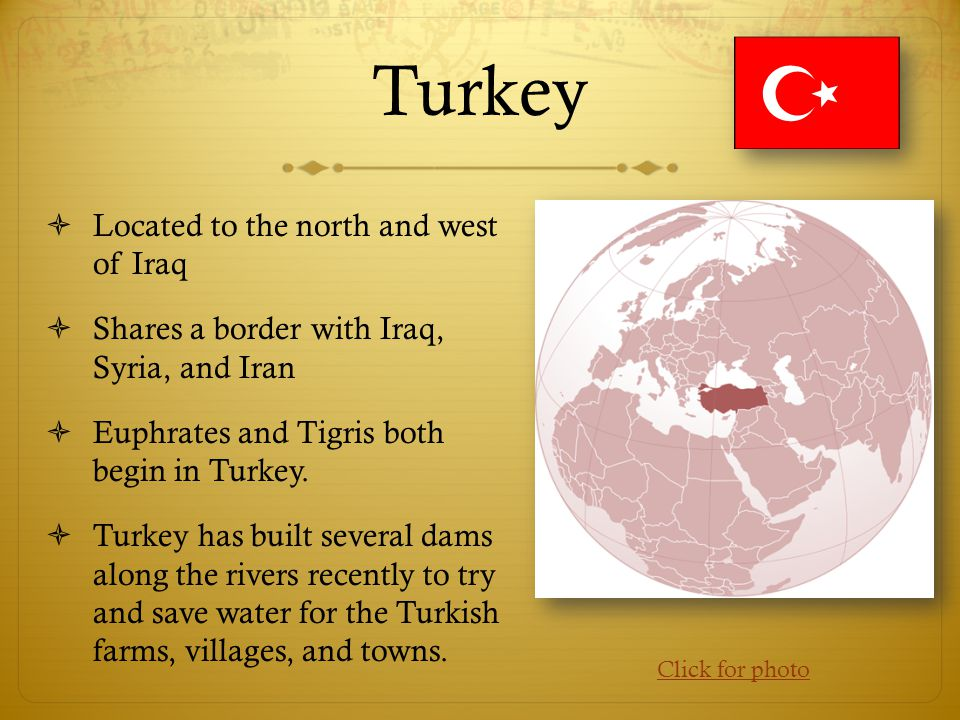 Turkey Located to the north and west of Iraq