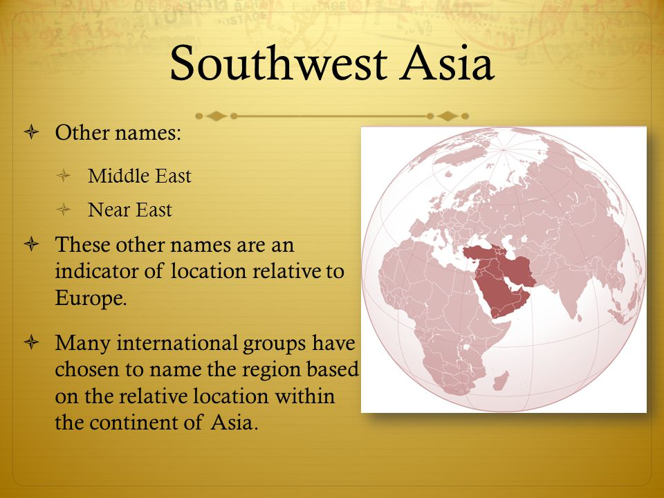 Southwest Asia Other names: