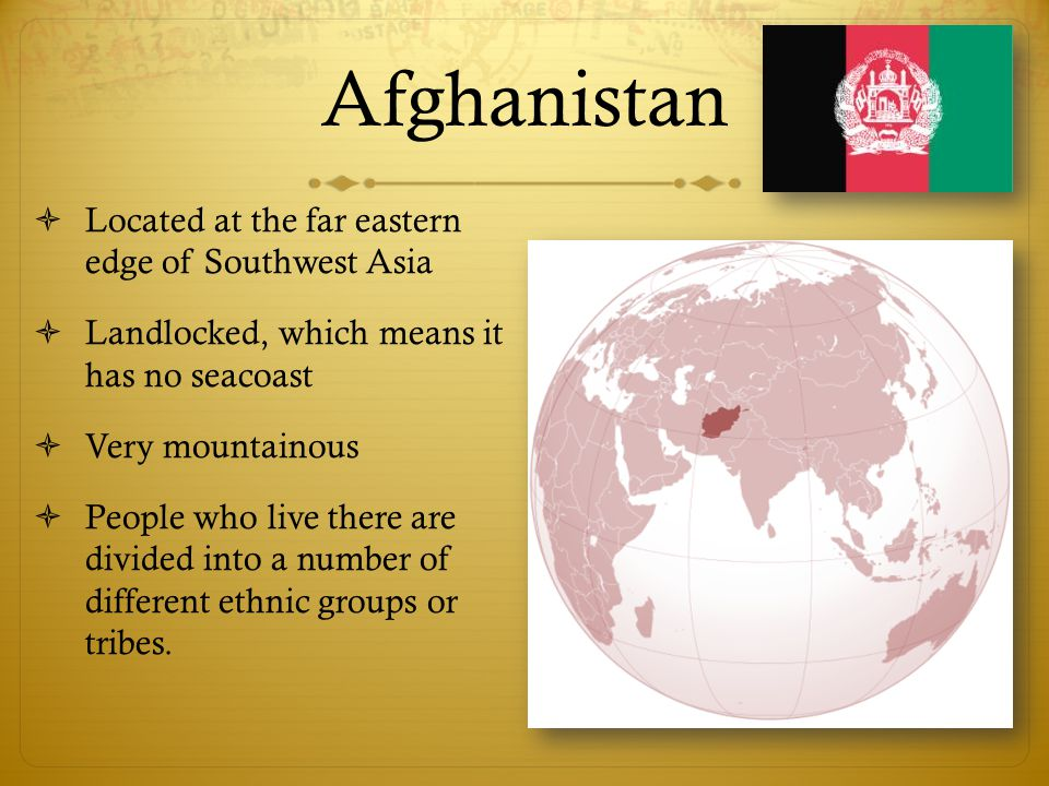 Afghanistan Located at the far eastern edge of Southwest Asia