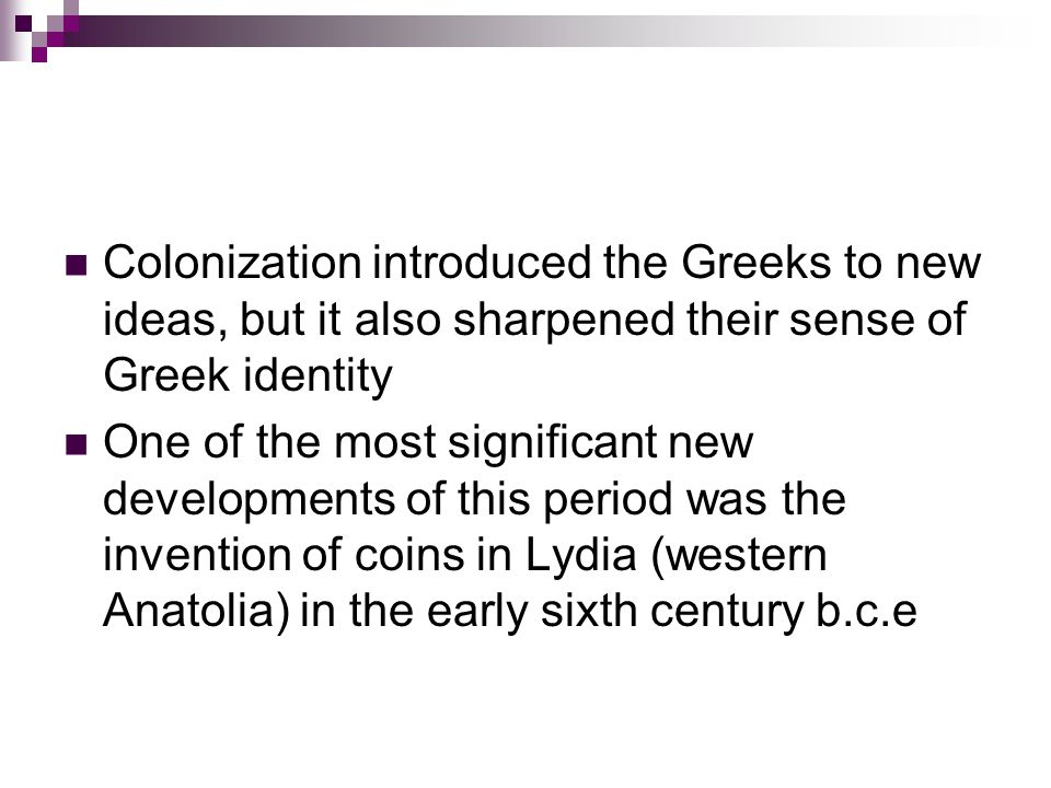Colonization introduced the Greeks to new ideas, but it also sharpened their sense of Greek identity