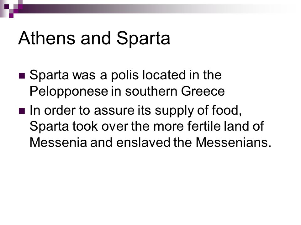 Athens and Sparta Sparta was a polis located in the Pelopponese in southern Greece.