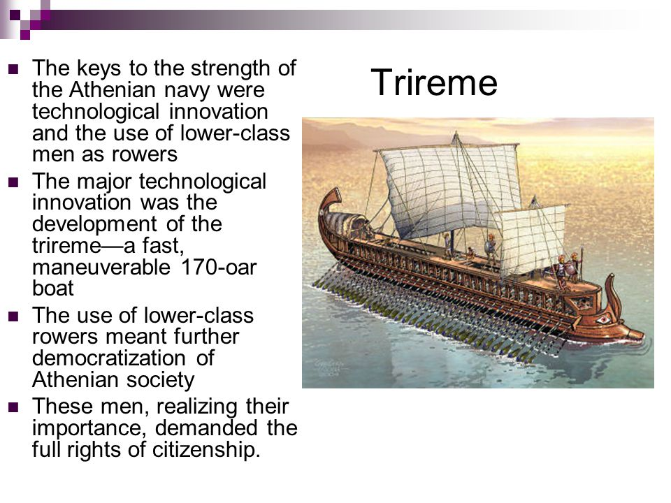 The keys to the strength of the Athenian navy were technological innovation and the use of lower-class men as rowers