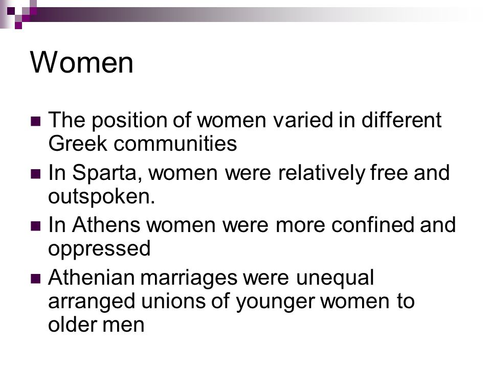 Women The position of women varied in different Greek communities