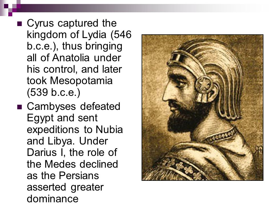 Cyrus captured the kingdom of Lydia (546 b. c. e