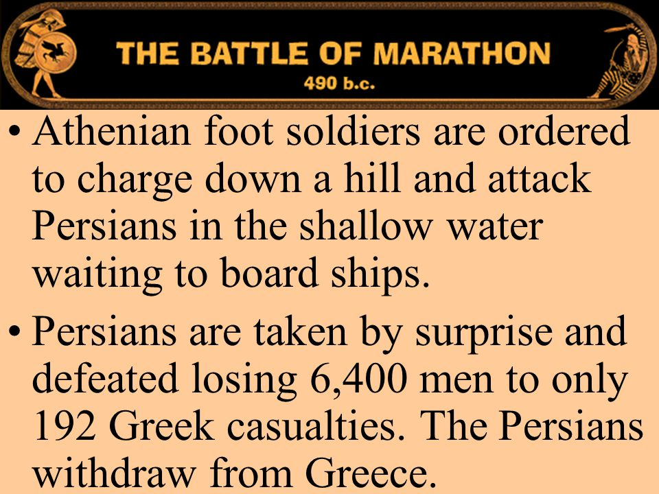 Marathon Athenian foot soldiers are ordered to charge down a hill and attack Persians in the shallow water waiting to board ships.