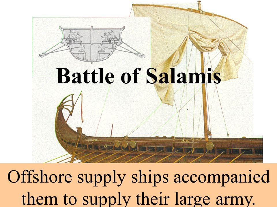 Offshore supply ships accompanied them to supply their large army.
