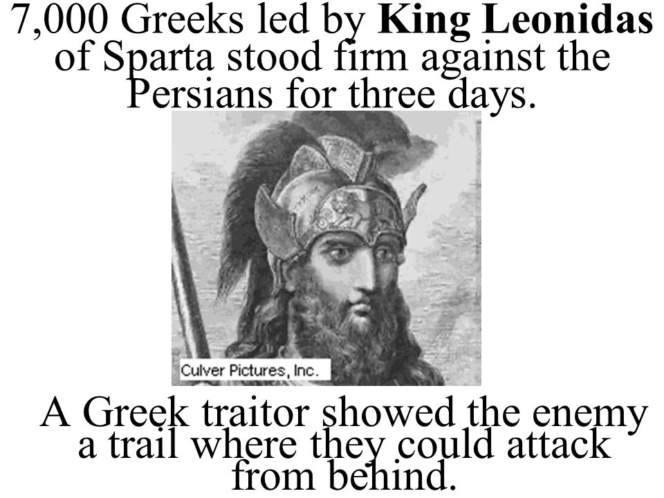 7,000 Greeks led by King Leonidas of Sparta stood firm against the Persians for three days.