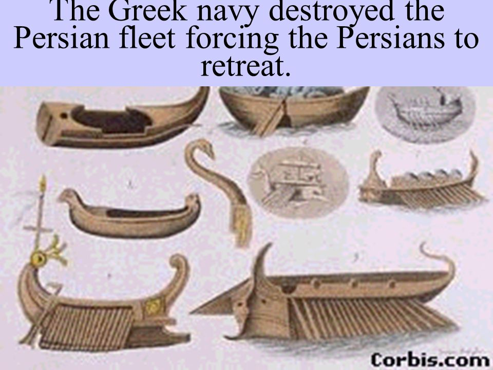 The Greek navy destroyed the Persian fleet forcing the Persians to retreat.