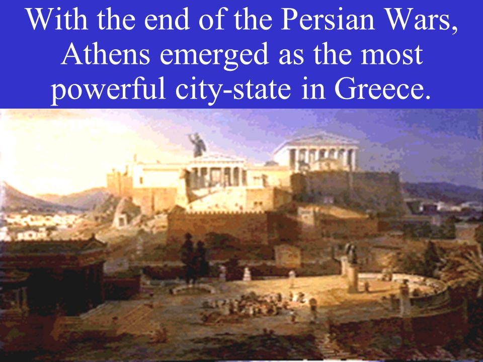 With the end of the Persian Wars, Athens emerged as the most powerful city-state in Greece.