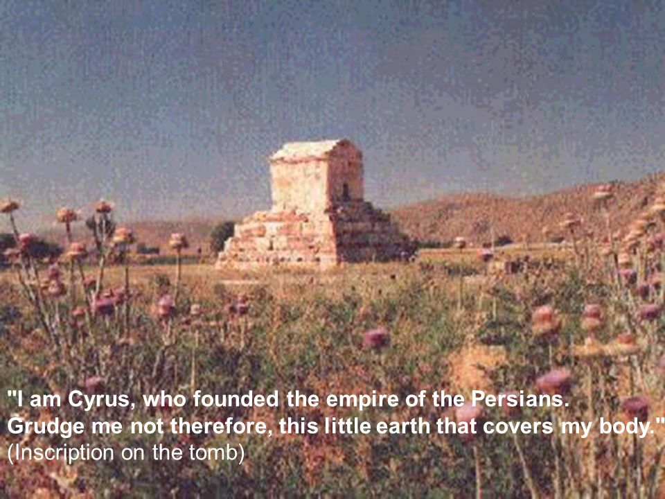 I am Cyrus, who founded the empire of the Persians