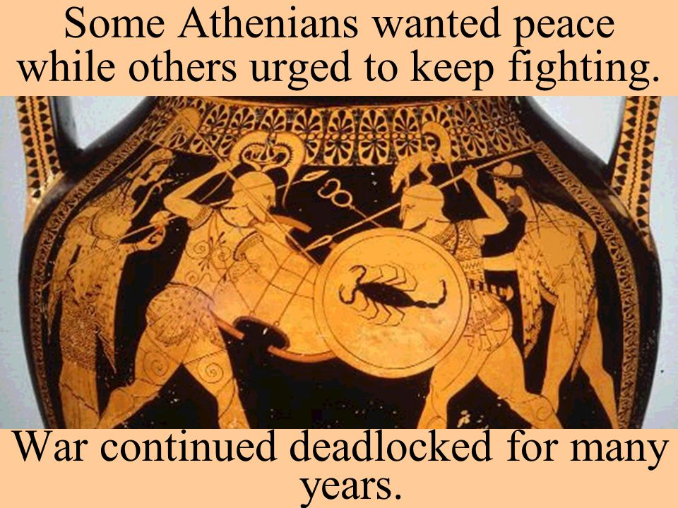 Some Athenians wanted peace while others urged to keep fighting.