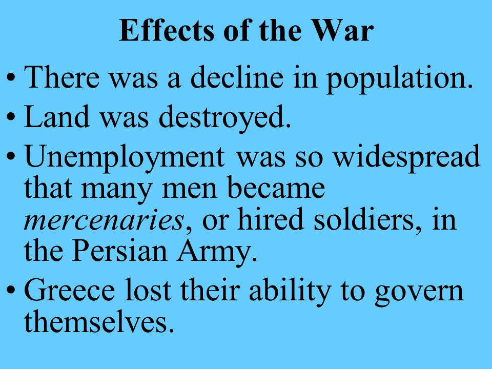 Effects of the War There was a decline in population. Land was destroyed.