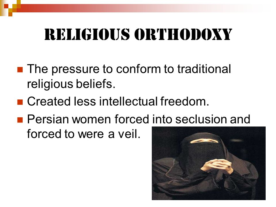 Religious Orthodoxy The pressure to conform to traditional religious beliefs. Created less intellectual freedom.