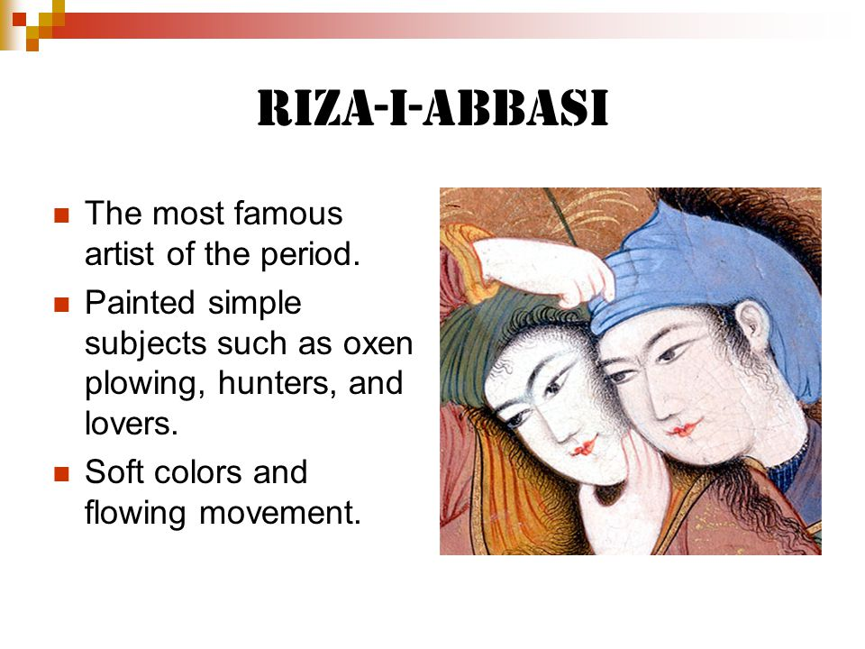 Riza-i-Abbasi The most famous artist of the period.