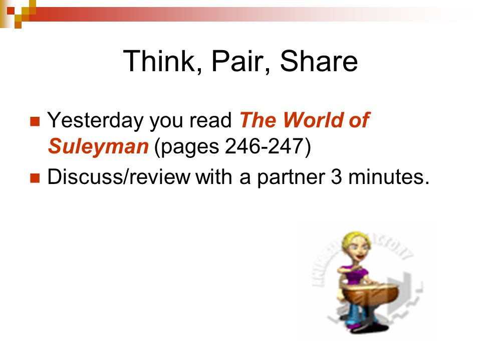 Think, Pair, Share Yesterday you read The World of Suleyman (pages 246-247) Discuss/review with a partner 3 minutes.