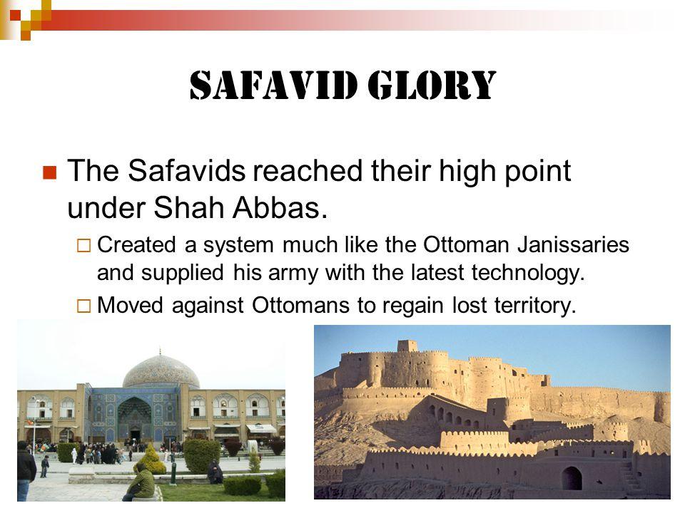 Safavid Glory The Safavids reached their high point under Shah Abbas.