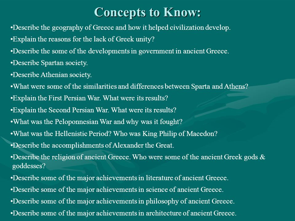 Concepts to Know: Describe the geography of Greece and how it helped civilization develop. Explain the reasons for the lack of Greek unity