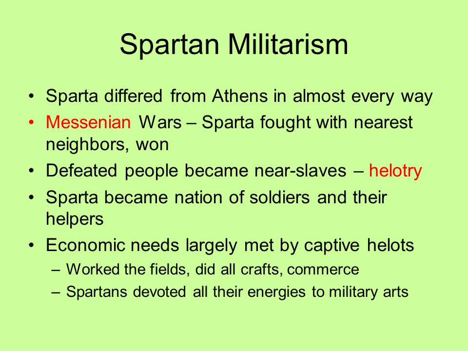 Spartan Militarism Sparta differed from Athens in almost every way