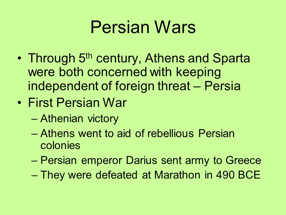 Persian Wars Through 5th century, Athens and Sparta were both concerned with keeping independent of foreign threat – Persia.