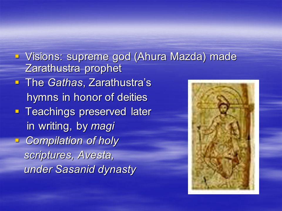Visions: supreme god (Ahura Mazda) made Zarathustra prophet