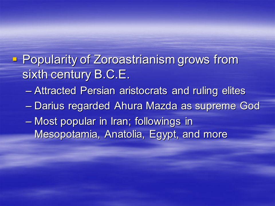 Popularity of Zoroastrianism grows from sixth century B.C.E.