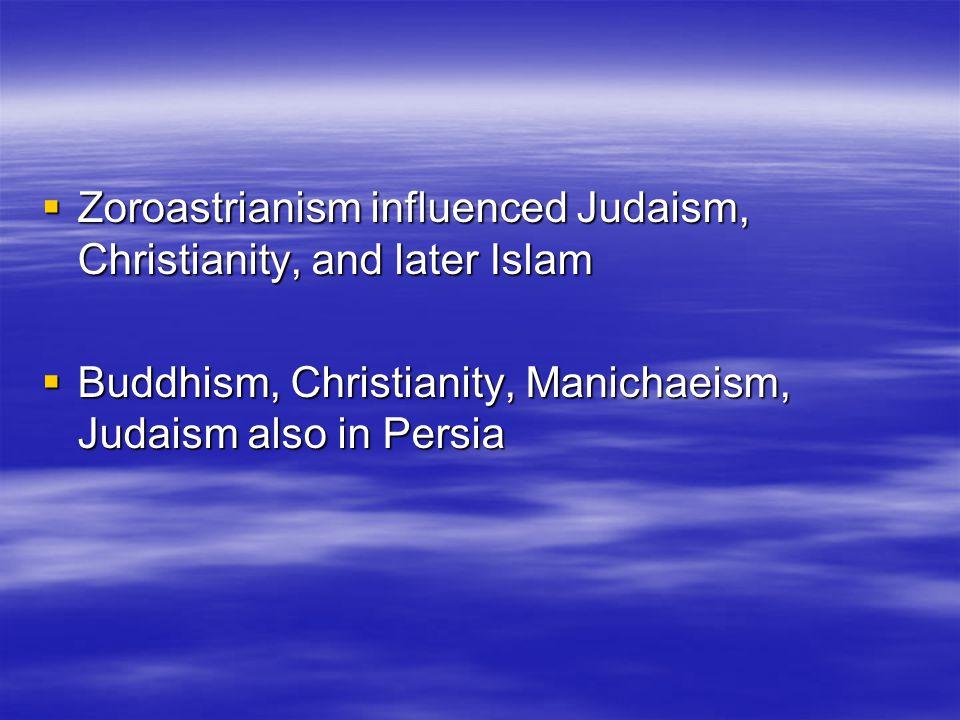 Zoroastrianism influenced Judaism, Christianity, and later Islam