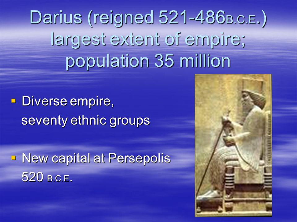 Darius (reigned 521-486B.C.E.) largest extent of empire; population 35 million