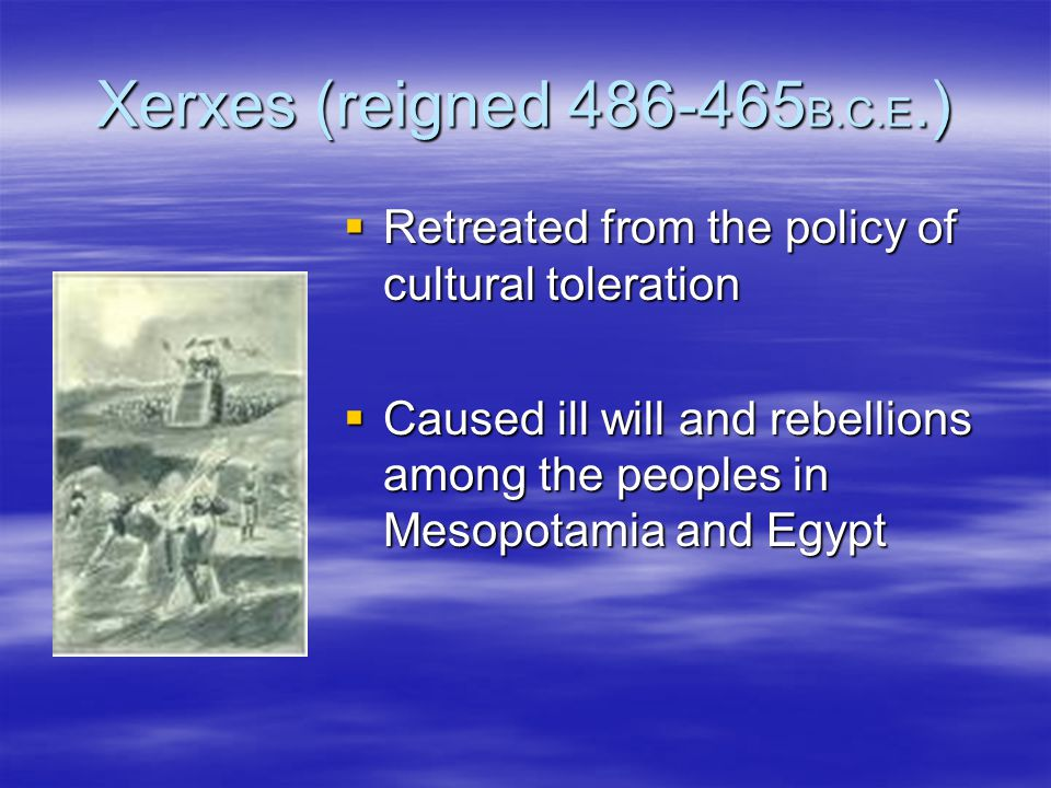 Xerxes (reigned 486-465B.C.E.) Retreated from the policy of cultural toleration.