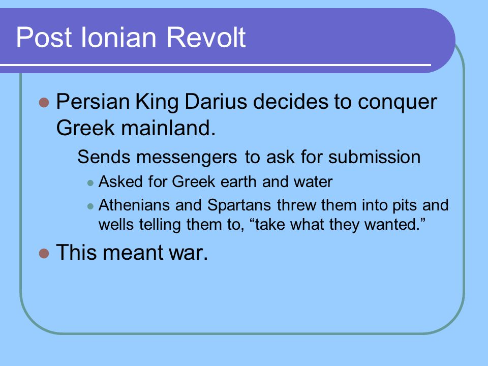 Post Ionian Revolt Persian King Darius decides to conquer Greek mainland. Sends messengers to ask for submission.