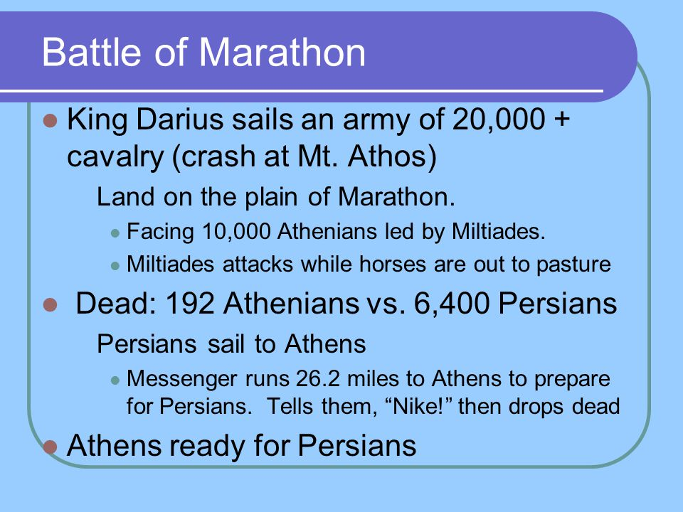 Battle of Marathon King Darius sails an army of 20,000 + cavalry (crash at Mt. Athos) Land on the plain of Marathon.