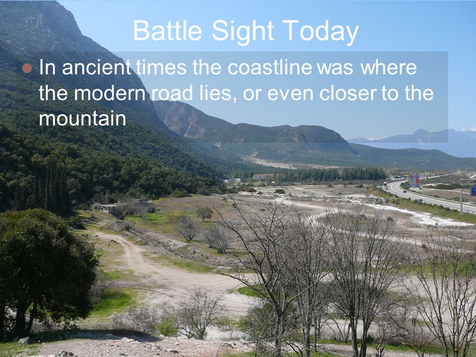 Battle Sight Today In ancient times the coastline was where the modern road lies, or even closer to the mountain.