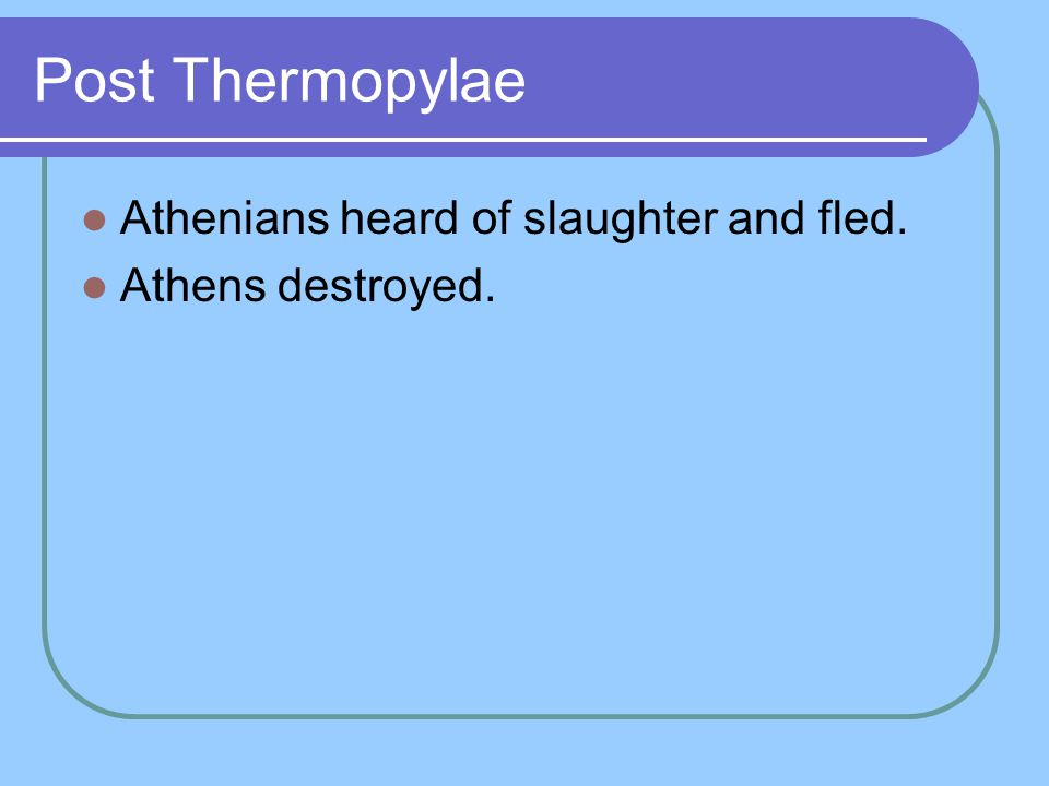 Post Thermopylae Athenians heard of slaughter and fled.